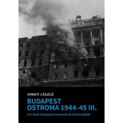 Hingyi László: Budapest ostroma 1944-45. I-II-III. - Források Budapest ostromának történetéből