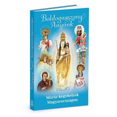 Istenanya Alapítvány - Boldogasszony Anyánk - Mária-kegyhelyek Magyarországon