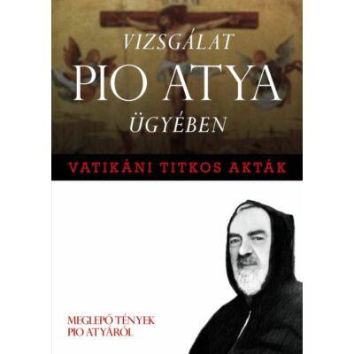 Francesco Castelli - Vatikáni titkos akták - Vizsgálat Pio atya ügyében